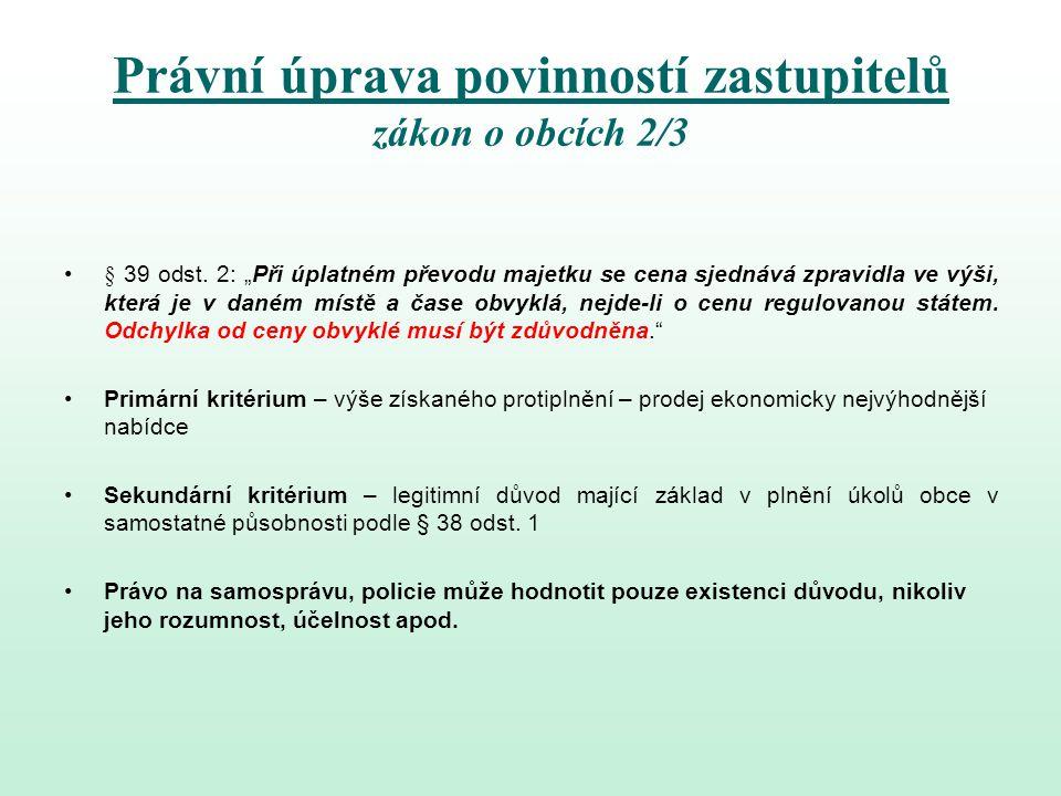 """Právní úprava povinností zastupitelů zákon o obcích 2/3 § 39 odst. 2: """"Při úplatném převodu majetku se cena sjednává zpravidla ve výši, která je v dan"""
