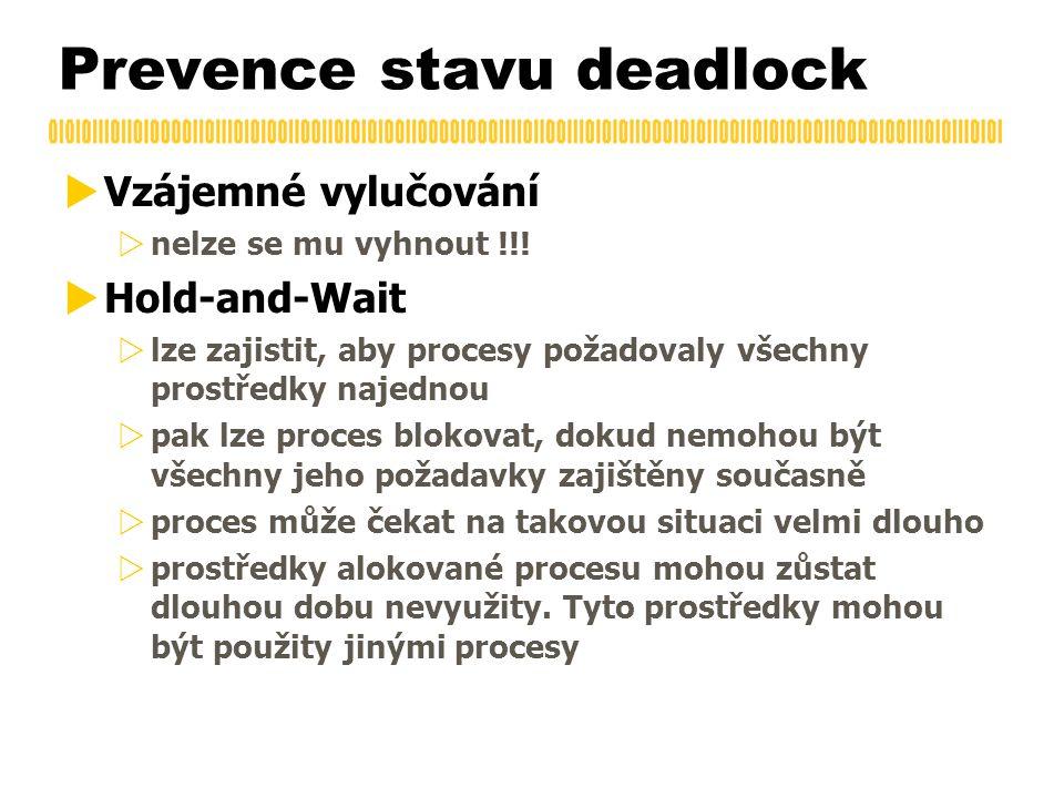Prevence stavu deadlock  Vzájemné vylučování  nelze se mu vyhnout !!.