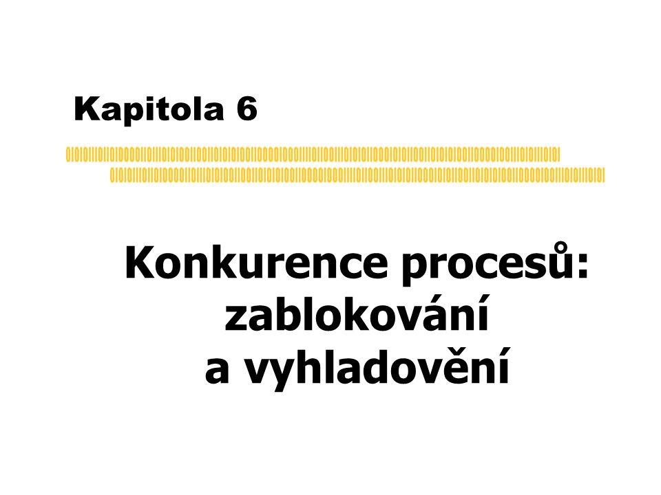 Kapitola 6 Konkurence procesů: zablokování a vyhladovění