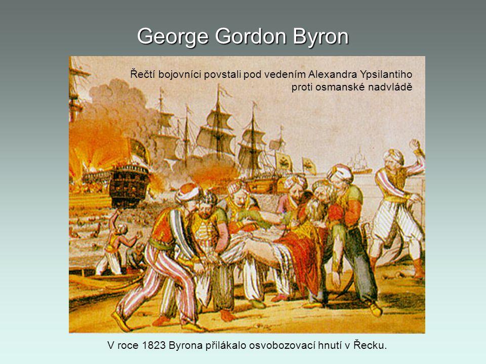 George Gordon Byron Řečtí bojovníci povstali pod vedením Alexandra Ypsilantiho proti osmanské nadvládě V roce 1823 Byrona přilákalo osvobozovací hnutí