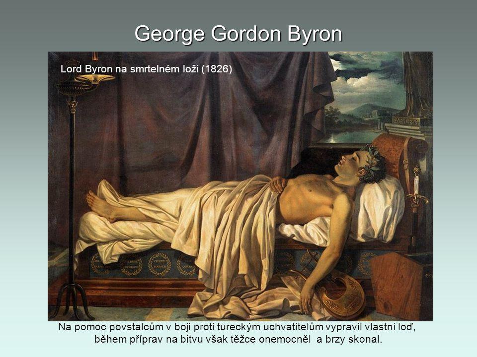 George Gordon Byron Lord Byron na smrtelném loži (1826) Na pomoc povstalcům v boji proti tureckým uchvatitelům vypravil vlastní loď, během příprav na