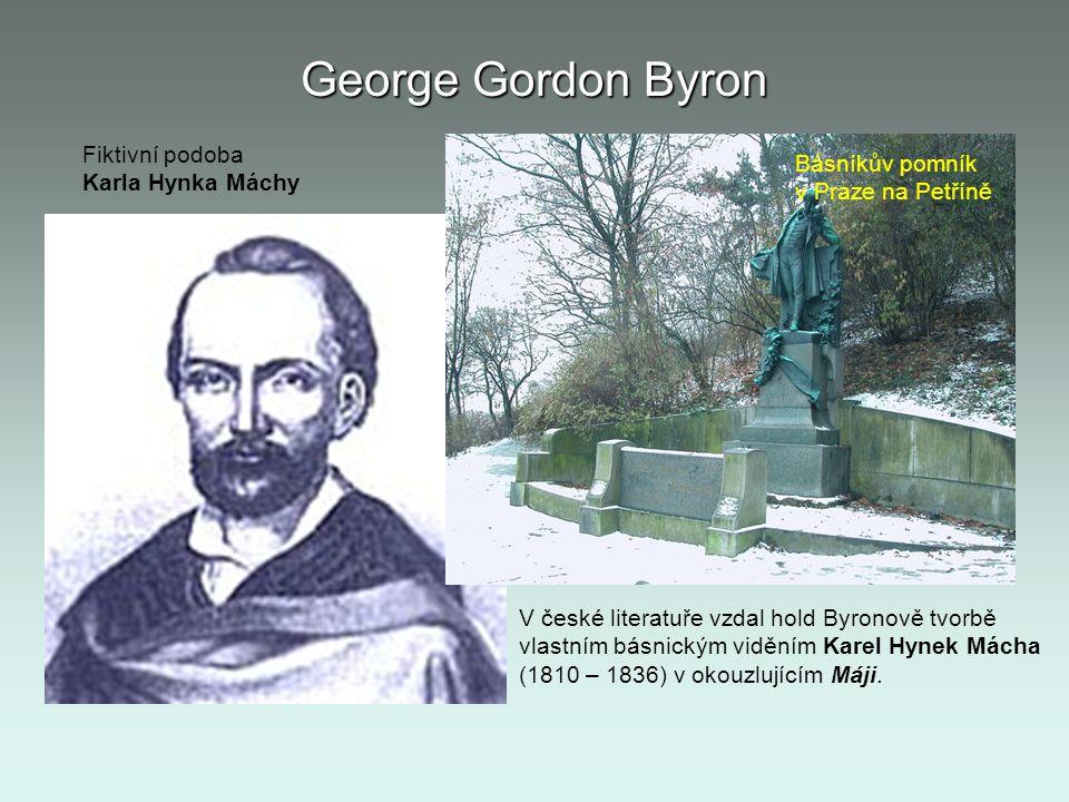 George Gordon Byron V české literatuře vzdal hold Byronově tvorbě vlastním básnickým viděním Karel Hynek Mácha (1810 – 1836) v okouzlujícím Máji. Fikt