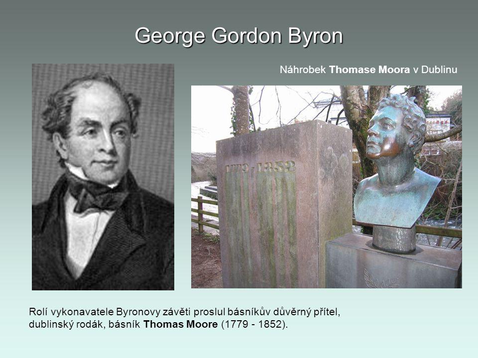 George Gordon Byron Rolí vykonavatele Byronovy závěti proslul básníkův důvěrný přítel, dublinský rodák, básník Thomas Moore (1779 - 1852). Náhrobek Th