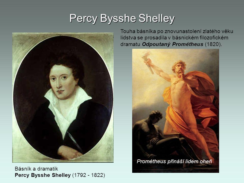 Percy Bysshe Shelley Básník a dramatik Percy Bysshe Shelley (1792 - 1822) Touha básníka po znovunastolení zlatého věku lidstva se prosadila v básnické