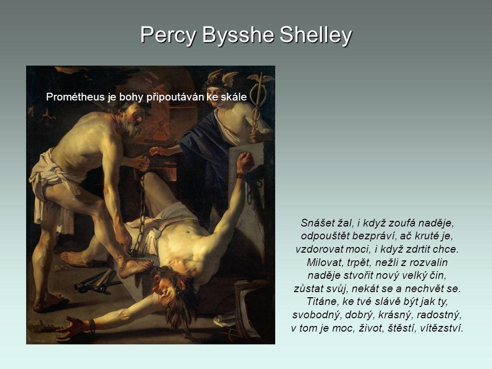 Percy Bysshe Shelley Prométheus je bohy připoutáván ke skále Snášet žal, i když zoufá naděje, odpouštět bezpráví, ač kruté je, vzdorovat moci, i když