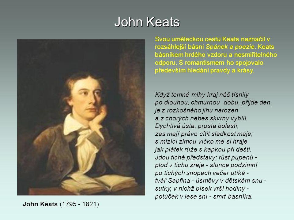 John Keats John Keats (1795 - 1821) Když temné mlhy kraj náš tísnily po dlouhou, chmurnou dobu, přijde den, je z rozkošného jihu narozen a z chorých n