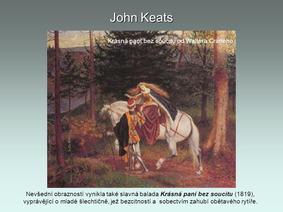 John Keats Krásná paní bez soucitu od Waltera Craneho Nevšední obrazností vynikla také slavná balada Krásná paní bez soucitu (1819), vyprávějící o mla