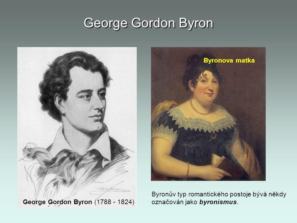 George Gordon Byron Základní momenty svého pohnutého života vylíčil Byron v autobiograficky laděné epické skladbě Childe Haroldova pouť (dva díly 1812, volné pokračování 1818).