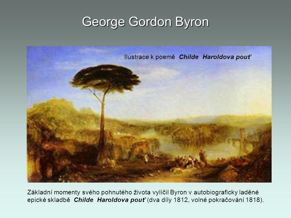 George Gordon Byron Základní momenty svého pohnutého života vylíčil Byron v autobiograficky laděné epické skladbě Childe Haroldova pouť (dva díly 1812