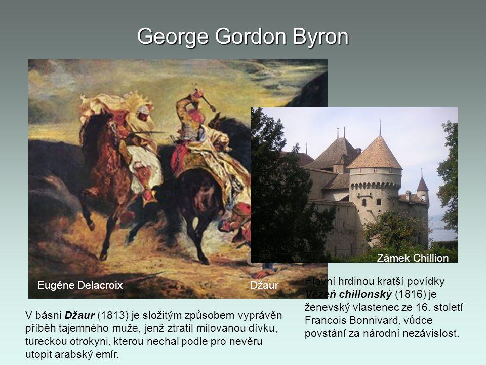 George Gordon Byron Eugéne Delacroix Džaur Zámek Chillion V básni Džaur (1813) je složitým způsobem vyprávěn příběh tajemného muže, jenž ztratil milov