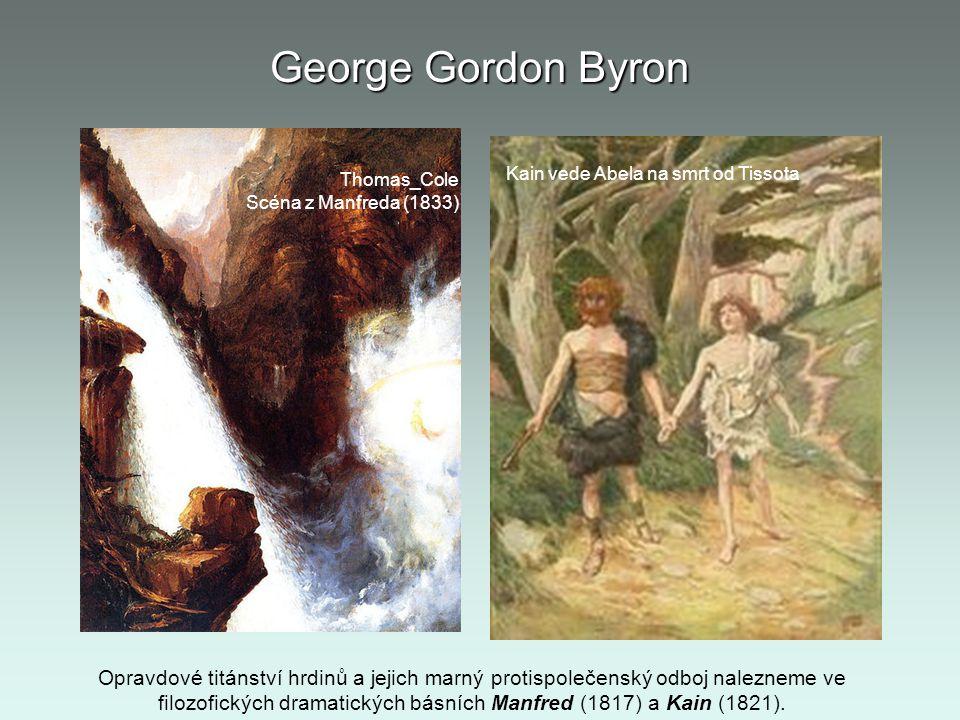 George Gordon Byron Thomas_Cole Scéna z Manfreda (1833) Kain vede Abela na smrt od Tissota Opravdové titánství hrdinů a jejich marný protispolečenský
