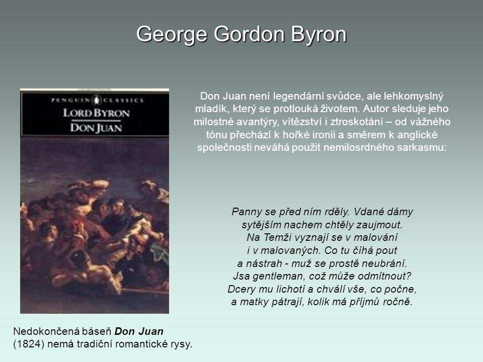 George Gordon Byron Nedokončená báseň Don Juan (1824) nemá tradiční romantické rysy. Don Juan není legendární svůdce, ale lehkomyslný mladík, který se
