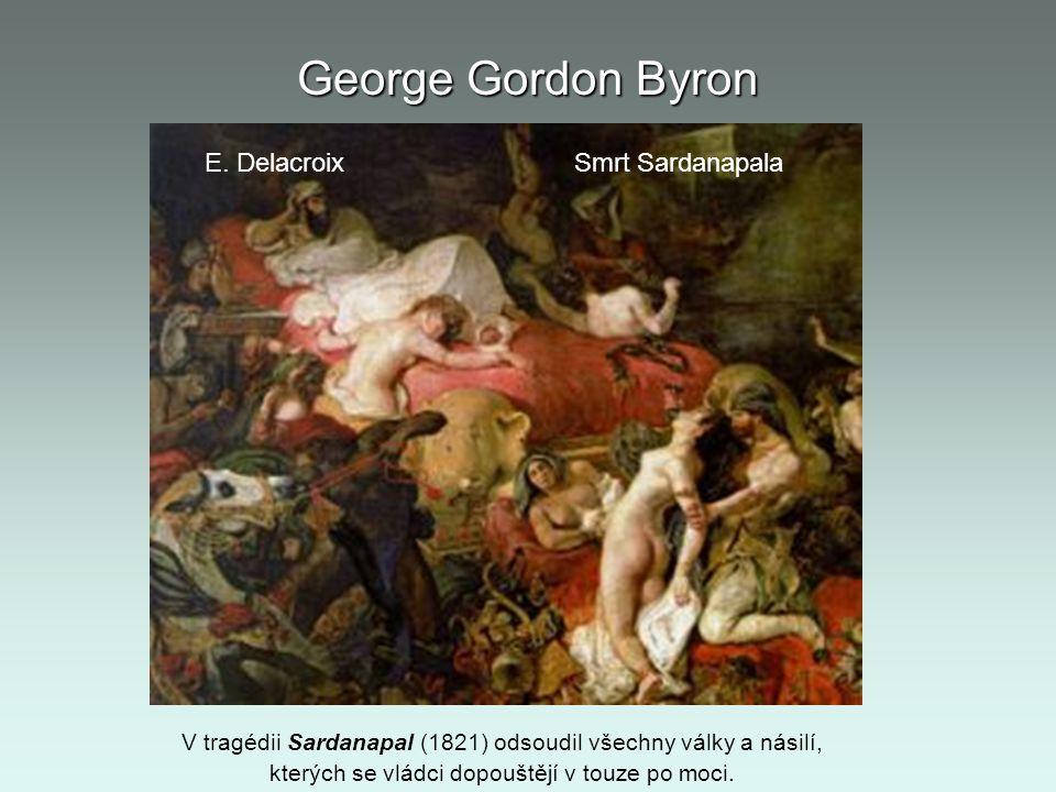George Gordon Byron V tragédii Sardanapal (1821) odsoudil všechny války a násilí, kterých se vládci dopouštějí v touze po moci. E. Delacroix Smrt Sard