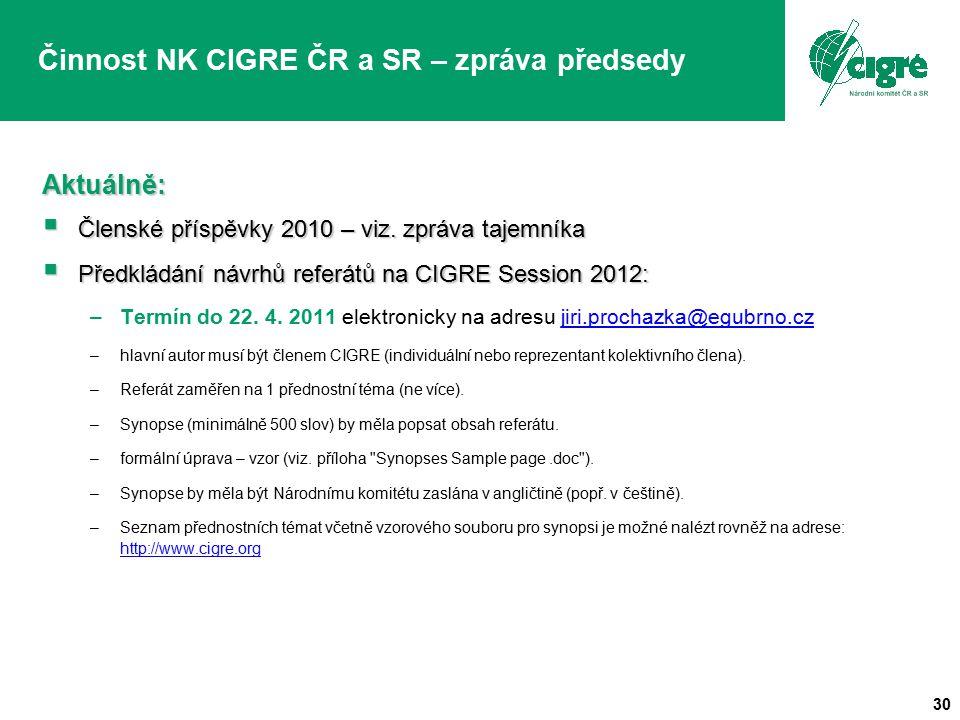 30 Činnost NK CIGRE ČR a SR – zpráva předsedyAktuálně:  Členské příspěvky 2010 – viz. zpráva tajemníka  Předkládání návrhů referátů na CIGRE Session