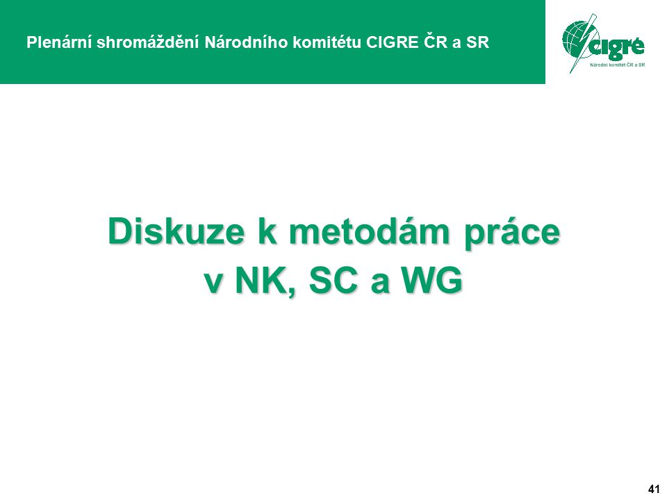 41 Plenární shromáždění Národního komitétu CIGRE ČR a SR Diskuze k metodám práce v NK, SC a WG
