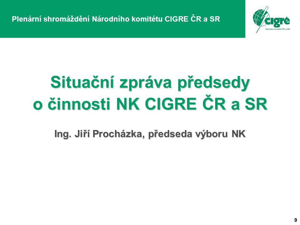 9 Situační zpráva předsedy o činnosti NK CIGRE ČR a SR Ing.