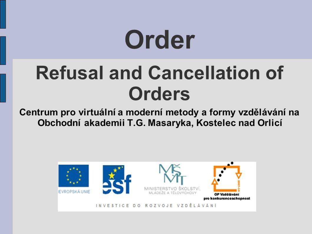 Order Refusal and Cancellation of Orders Centrum pro virtuální a moderní metody a formy vzdělávání na Obchodní akademii T.G.