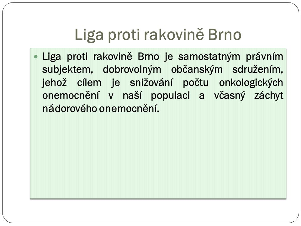 Liga proti rakovině Brno Vznikla v roce 1990 na Masarykově onkologickém ústavu v Brně Založili lékaři – onkologové Zaregistrována v roce 1990 na Ministerstvu vnitra Vznikla v roce 1990 na Masarykově onkologickém ústavu v Brně Založili lékaři – onkologové Zaregistrována v roce 1990 na Ministerstvu vnitra