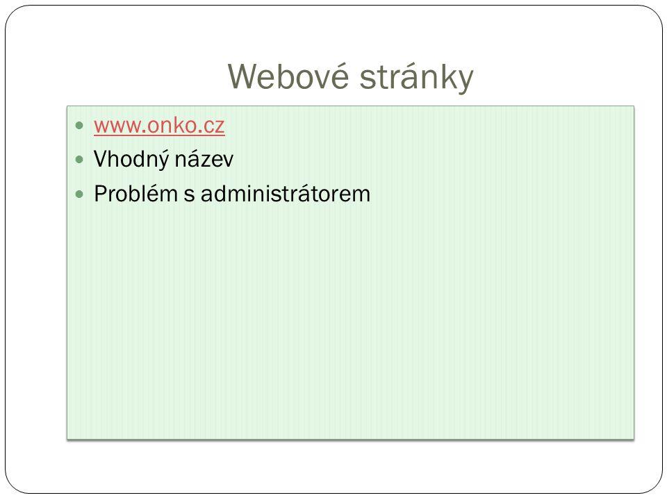 Webové stránky www.onko.cz Vhodný název Problém s administrátorem www.onko.cz Vhodný název Problém s administrátorem