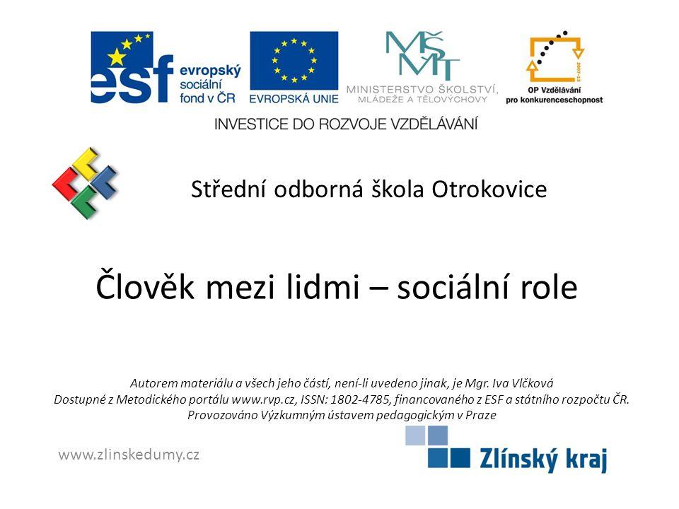 Střední odborná škola Otrokovice Člověk mezi lidmi – sociální role Autorem materiálu a všech jeho částí, není-li uvedeno jinak, je Mgr.