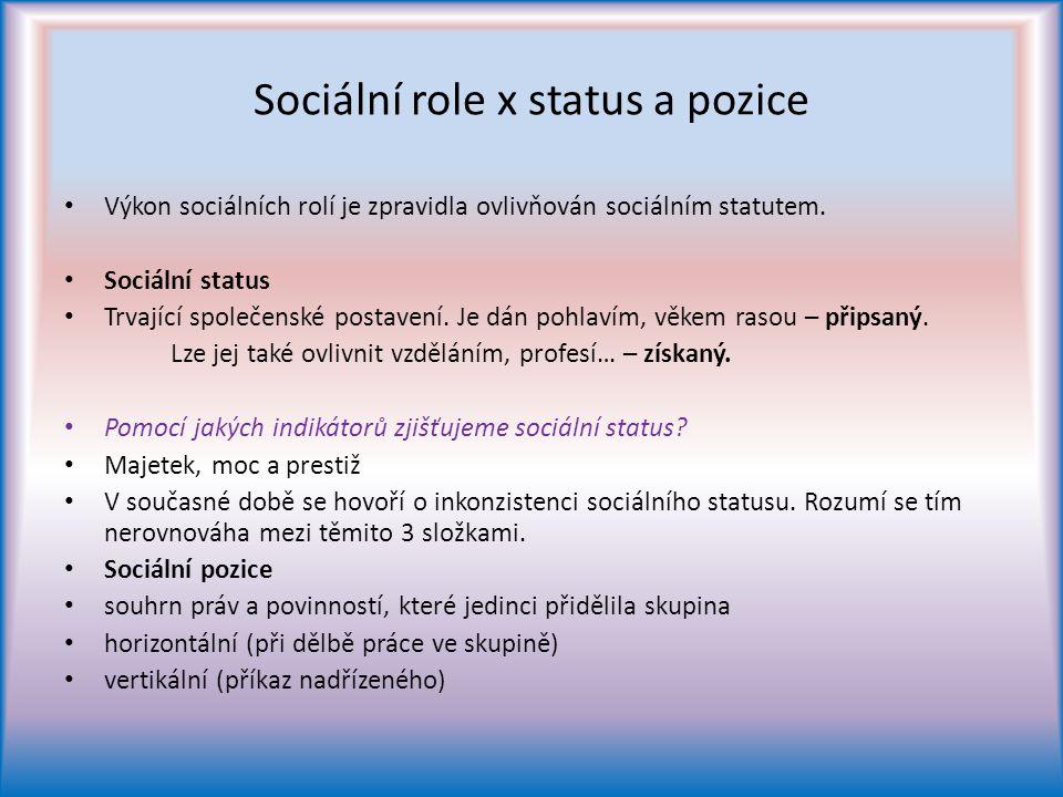 Sociální role x status a pozice Výkon sociálních rolí je zpravidla ovlivňován sociálním statutem.