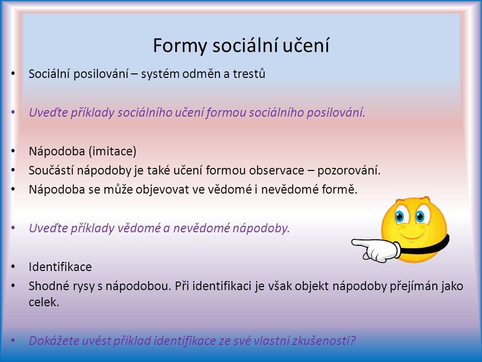 Formy sociální učení Sociální posilování – systém odměn a trestů Uveďte příklady sociálního učení formou sociálního posilování.