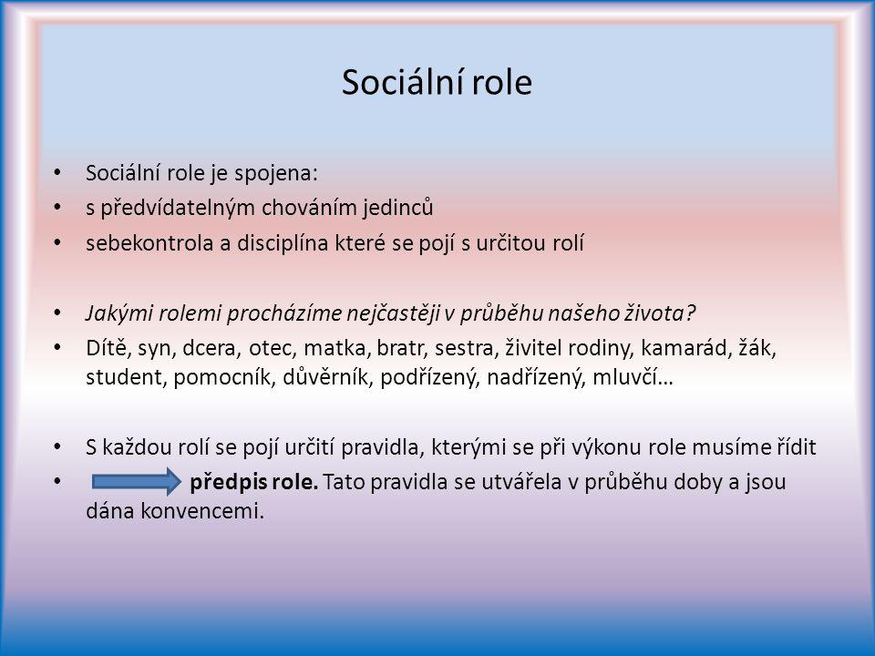 Sociální role Sociální role je spojena: s předvídatelným chováním jedinců sebekontrola a disciplína které se pojí s určitou rolí Jakými rolemi procházíme nejčastěji v průběhu našeho života.