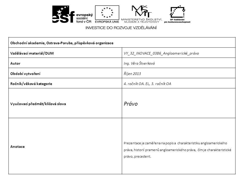 Obchodní akademie, Ostrava-Poruba, příspěvková organizace Vzdělávací materiál/DUMVY_32_INOVACE_03B6_Angloamerické_právo AutorIng.