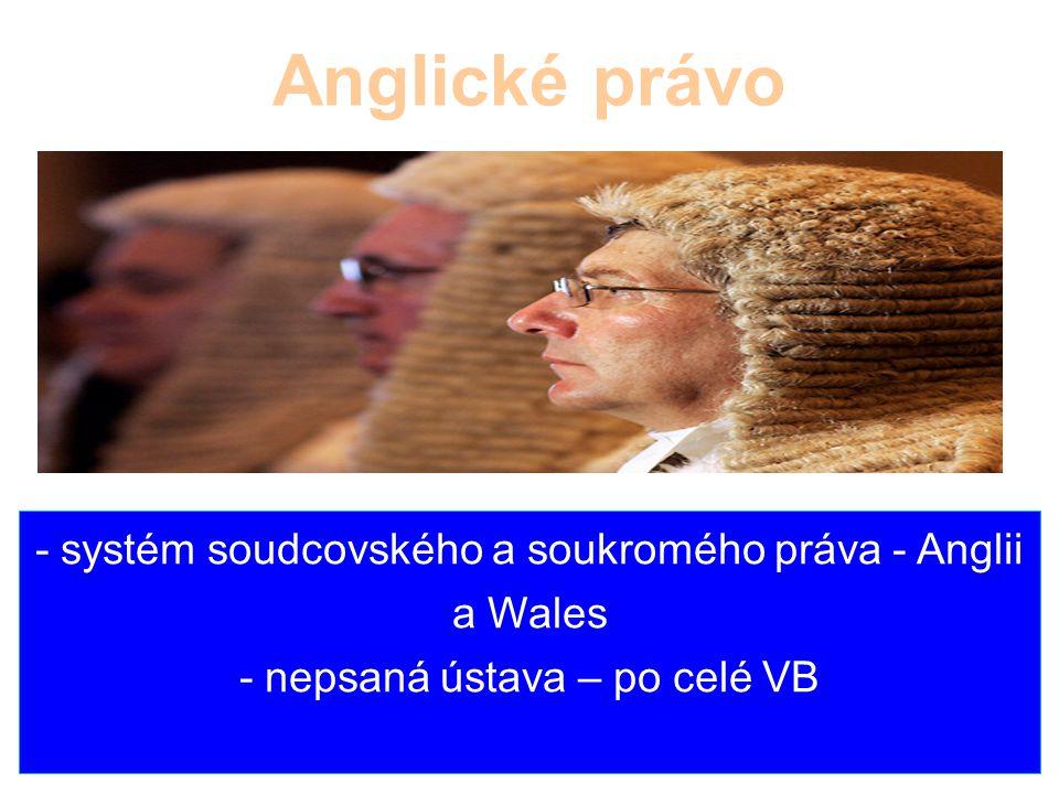 Anglické právo - systém soudcovského a soukromého práva - Anglii a Wales - nepsaná ústava – po celé VB