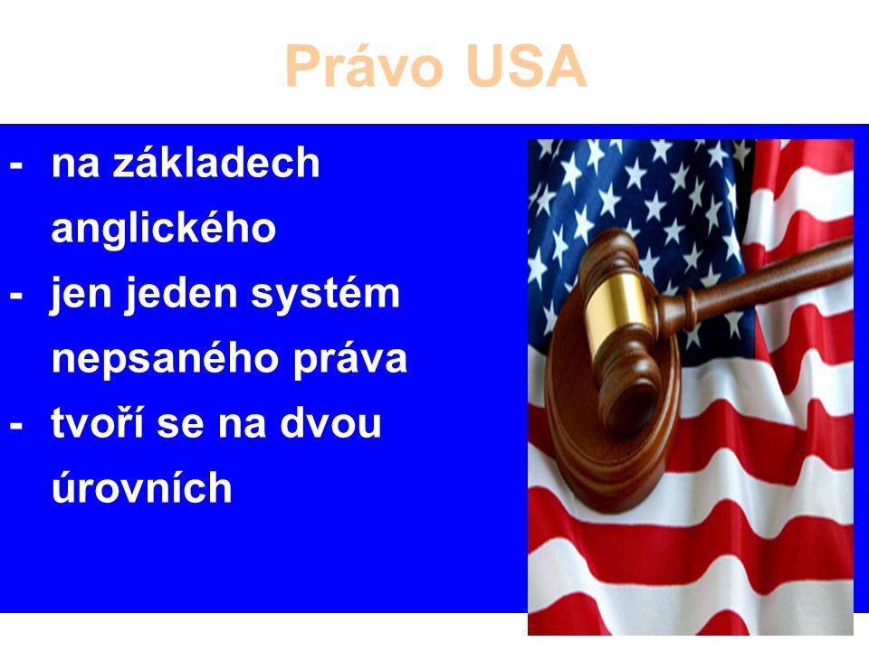 Právo USA -na základech anglického -jen jeden systém nepsaného práva -tvoří se na dvou úrovních