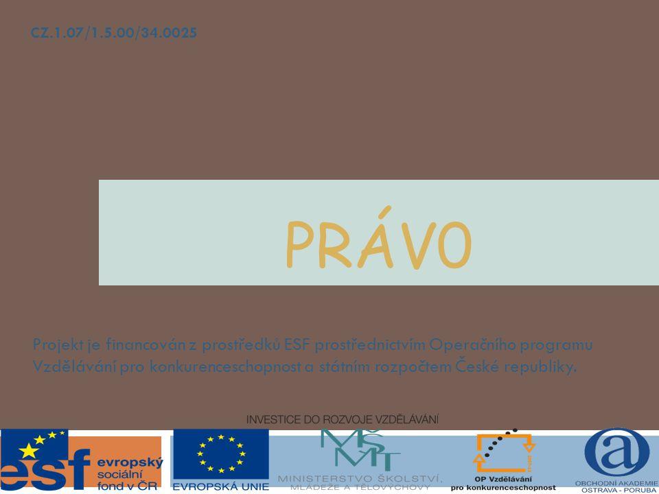 PRÁV0 Projekt je financován z prostředků ESF prostřednictvím Operačního programu Vzdělávání pro konkurenceschopnost a státním rozpočtem České republiky.