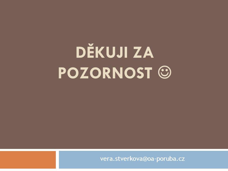 DĚKUJI ZA POZORNOST vera.stverkova@oa-poruba.cz