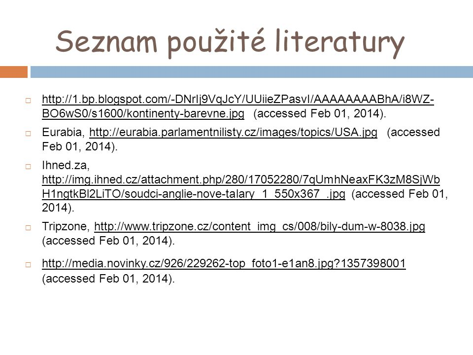 Seznam použité literatury  http://1.bp.blogspot.com/-DNrIj9VqJcY/UUiieZPasvI/AAAAAAAABhA/i8WZ- BO6wS0/s1600/kontinenty-barevne.jpg (accessed Feb 01, 2014).