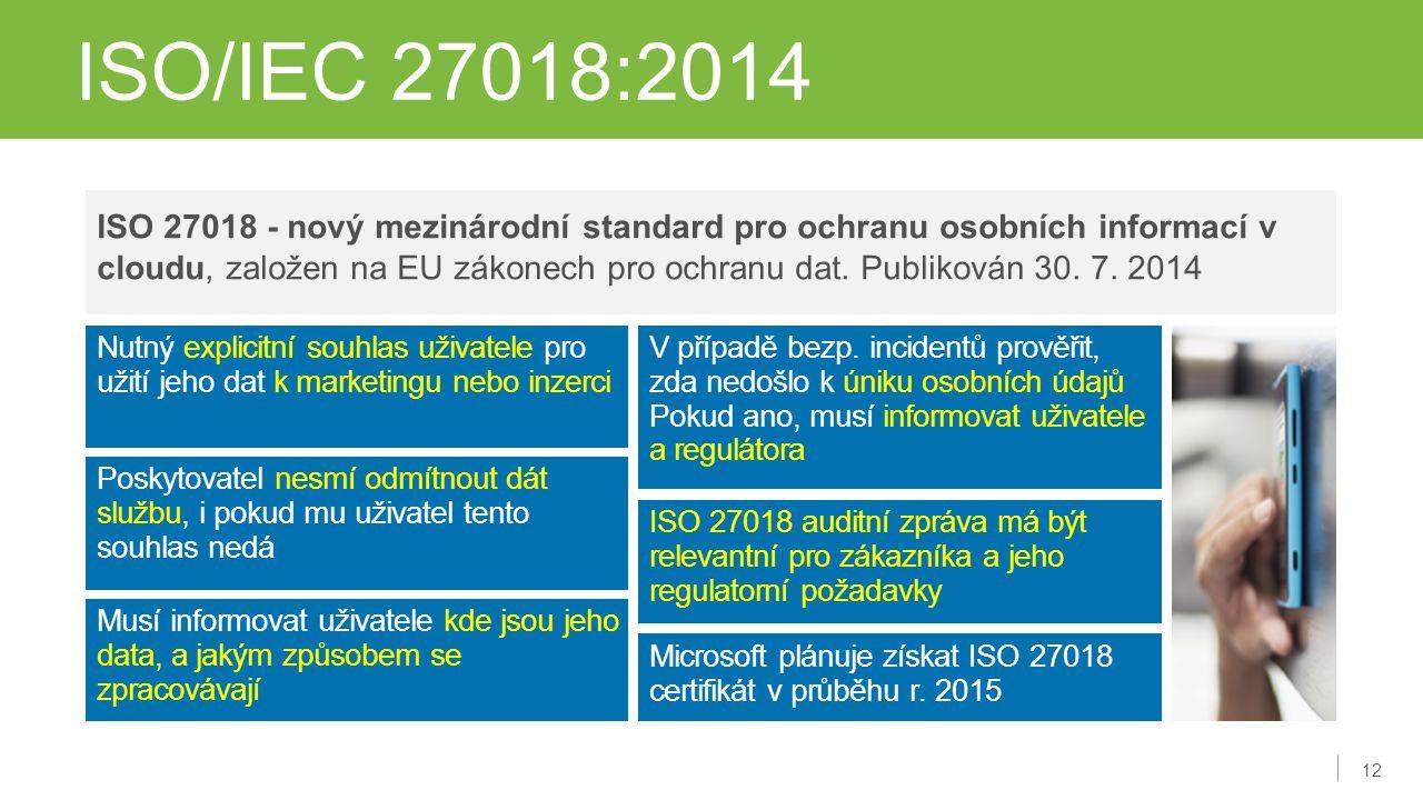 12 ISO/IEC 27018:2014 Nutný explicitní souhlas uživatele pro užití jeho dat k marketingu nebo inzerci ISO 27018 - nový mezinárodní standard pro ochran