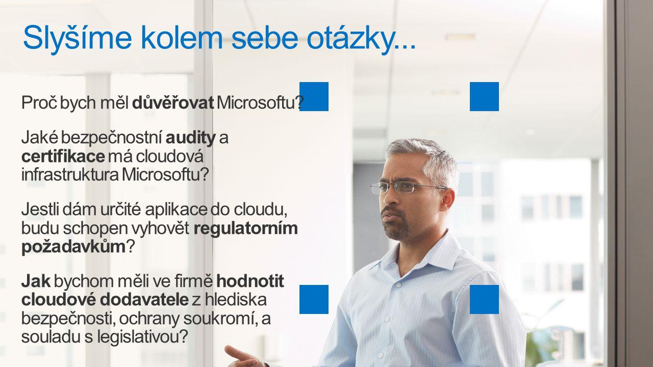 3 Slyšíme kolem sebe otázky... Proč bych měl důvěřovat Microsoftu? Jaké bezpečnostní audity a certifikace má cloudová infrastruktura Microsoftu? Jestl