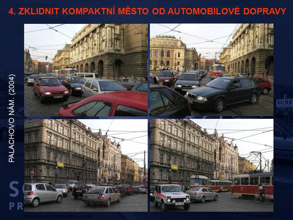 PREZENTACE DUBEN 2004 – SENÁT PALACHOVO NÁM. (2004) Foto: autor 2004 4. ZKLIDNIT KOMPAKTNÍ MĚSTO OD AUTOMOBILOVÉ DOPRAVY