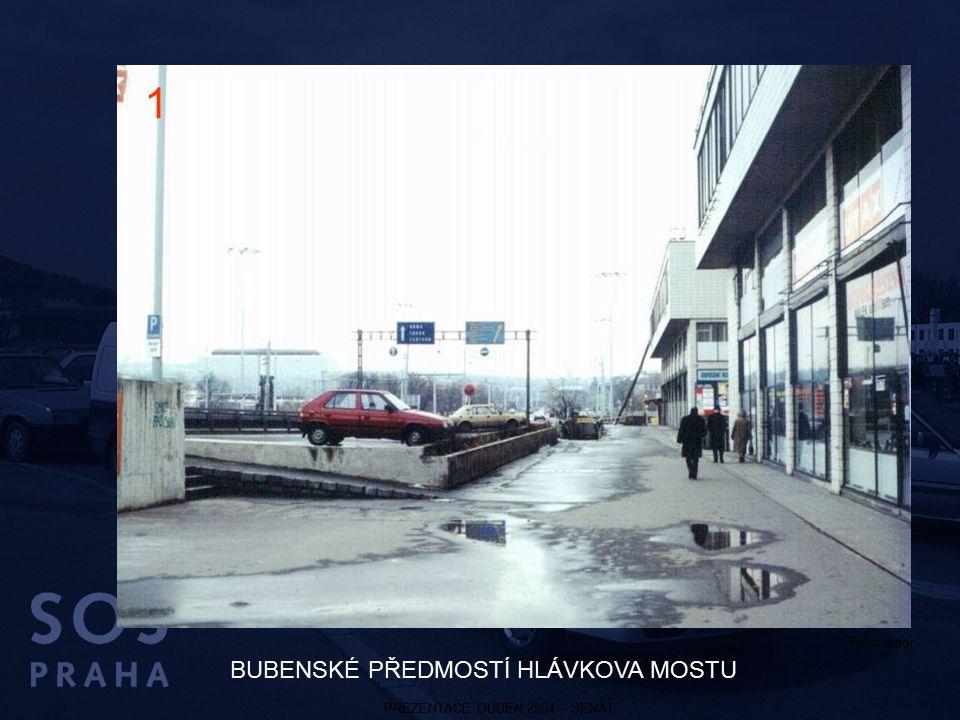 PREZENTACE DUBEN 2004 – SENÁT Foto: autor BUBENSKÉ PŘEDMOSTÍ HLÁVKOVA MOSTU 1
