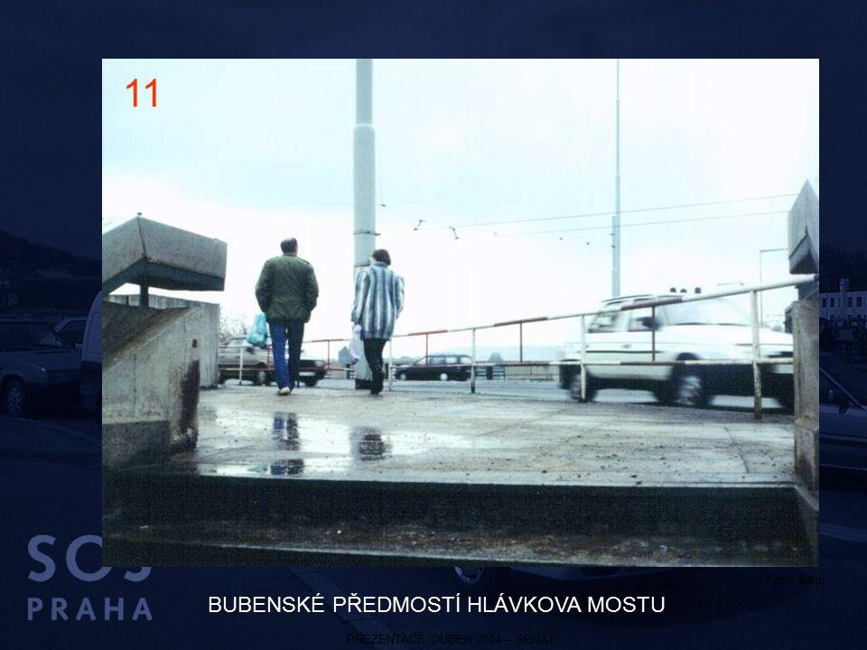 PREZENTACE DUBEN 2004 – SENÁT BUBENSKÉ PŘEDMOSTÍ HLÁVKOVA MOSTU 11 Foto: autor