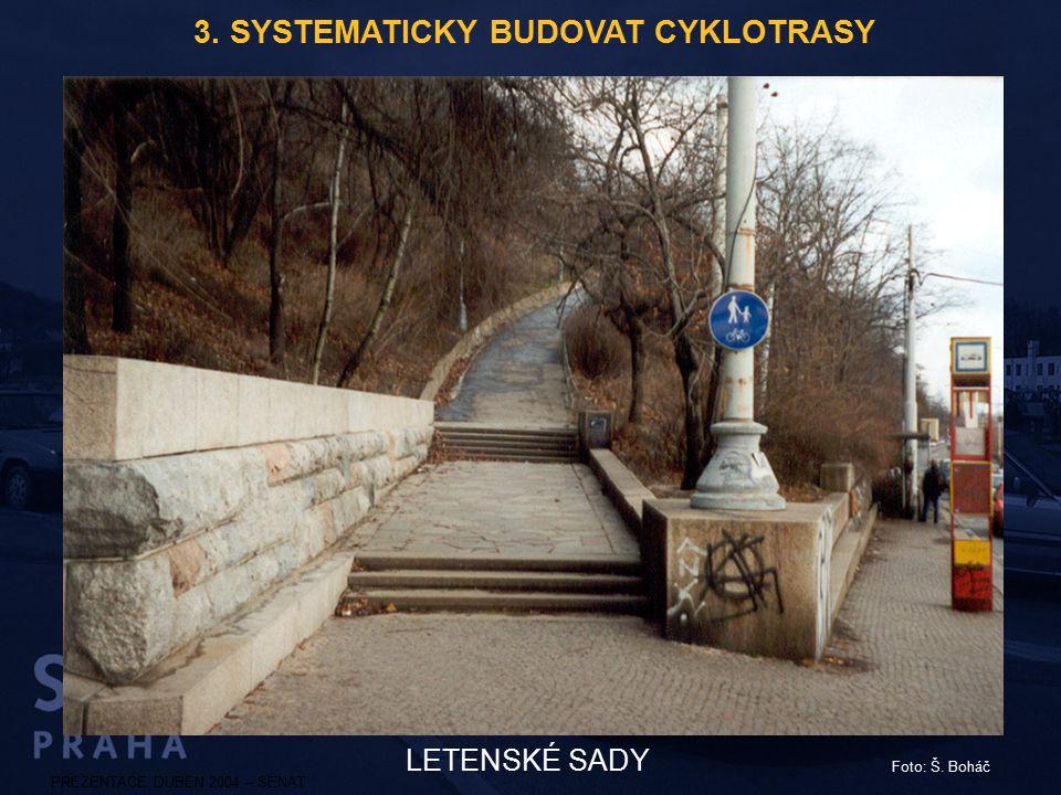 PREZENTACE DUBEN 2004 – SENÁT LETENSKÉ SADY Foto: Š. Boháč 3. SYSTEMATICKY BUDOVAT CYKLOTRASY