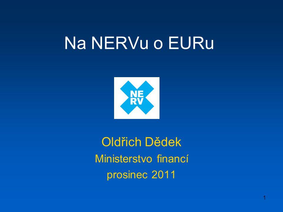 1 Na NERVu o EURu Oldřich Dědek Ministerstvo financí prosinec 2011