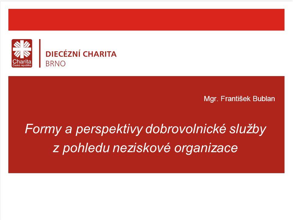Mgr. František Bublan Formy a perspektivy dobrovolnické služby z pohledu neziskové organizace