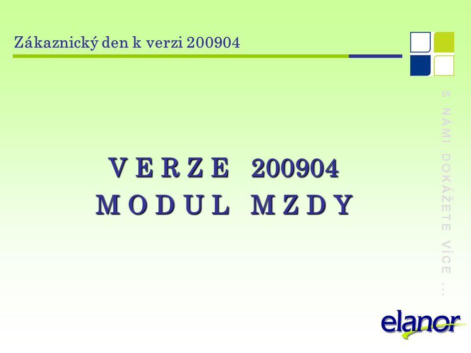 S NÁMI DOKÁŽETE VÍCE... Zákaznický den k verzi 200904 V E R Z E 200904 M O D U L M Z D Y