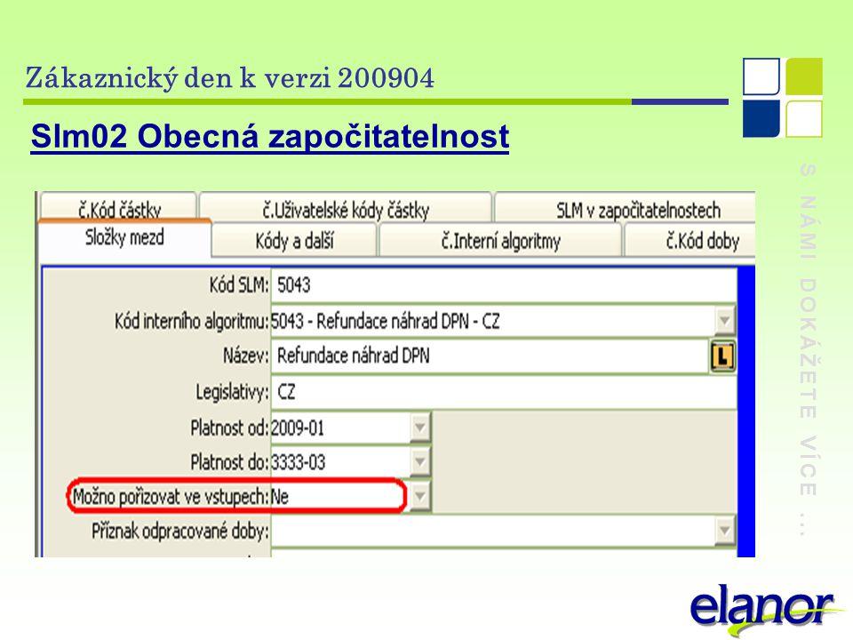 S NÁMI DOKÁŽETE VÍCE... Zákaznický den k verzi 200904 Slm02 Obecná započitatelnost