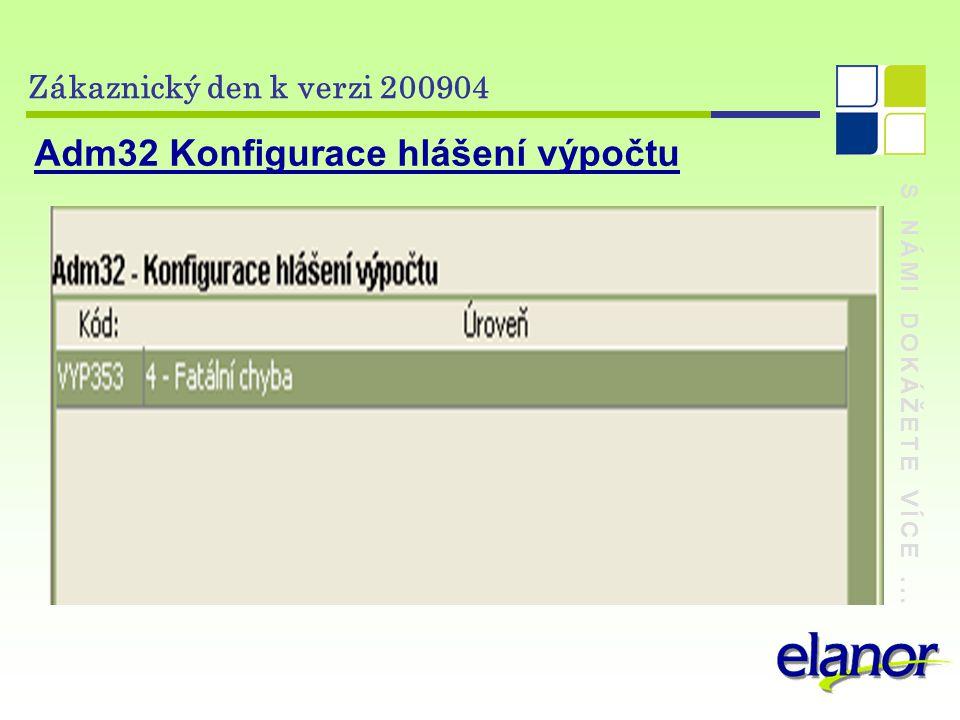 S NÁMI DOKÁŽETE VÍCE... Zákaznický den k verzi 200904 Adm32 Konfigurace hlášení výpočtu