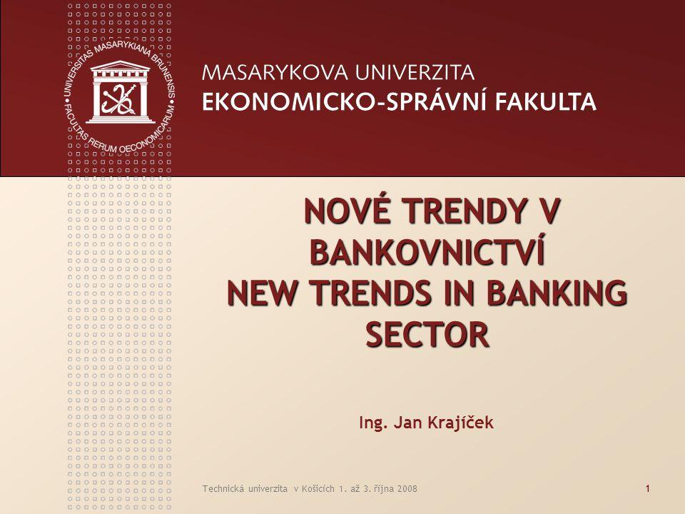 Technická univerzita v Košicích 1. až 3. října 20081 NOVÉ TRENDY V BANKOVNICTVÍ NEW TRENDS IN BANKING SECTOR NOVÉ TRENDY V BANKOVNICTVÍ NEW TRENDS IN
