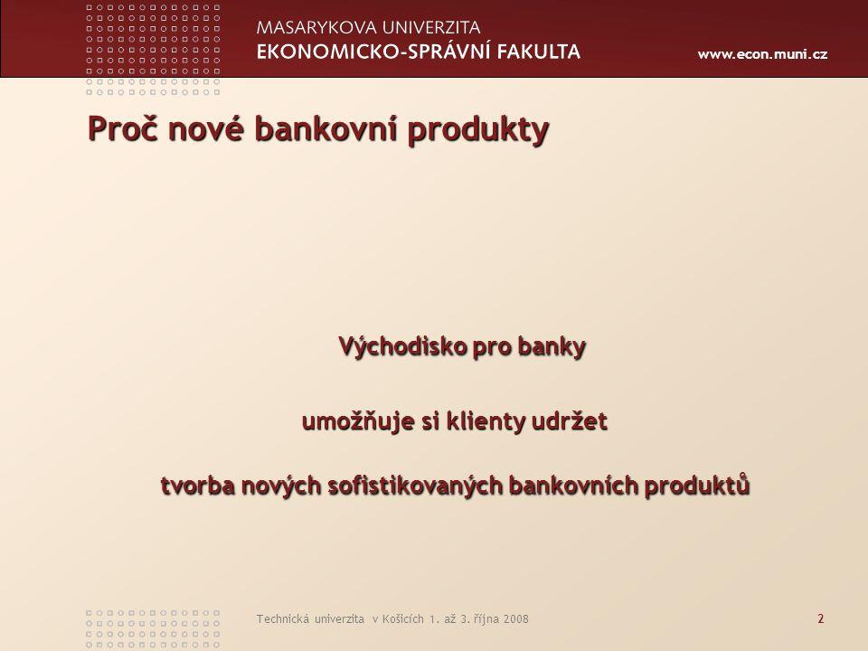 www.econ.muni.cz Technická univerzita v Košicích 1. až 3. října 20082 Proč nové bankovní produkty Východisko pro banky umožňuje si klienty udržet tvor