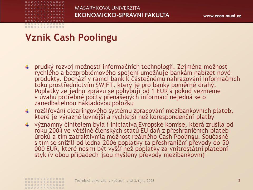 www.econ.muni.cz Technická univerzita v Košicích 1. až 3. října 20083 Vznik Cash Poolingu prudký rozvoj možností informačních technologii. Zejména mož