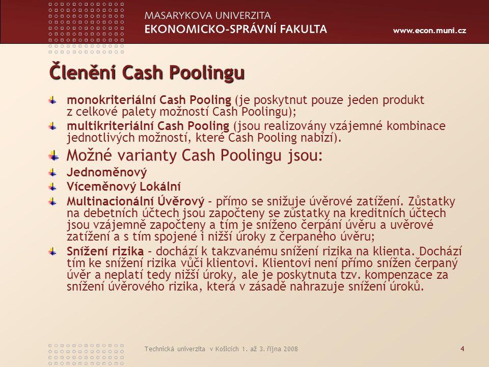 www.econ.muni.cz Technická univerzita v Košicích 1. až 3. října 20084 Členění Cash Poolingu monokriteriální Cash Pooling (je poskytnut pouze jeden pro