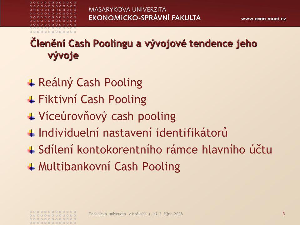 www.econ.muni.cz Technická univerzita v Košicích 1. až 3. října 20085 Členění Cash Poolingu a vývojové tendence jeho vývoje Reálný Cash Pooling Fiktiv