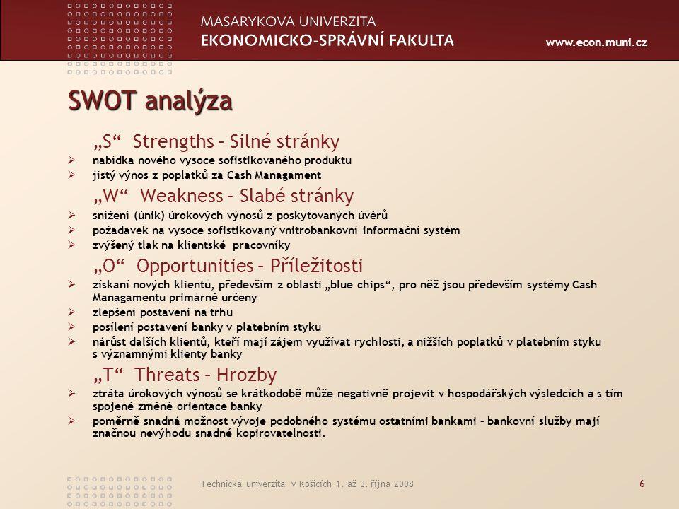 """www.econ.muni.cz Technická univerzita v Košicích 1. až 3. října 20086 SWOT analýza """"S"""" Strengths – Silné stránky  nabídka nového vysoce sofistikované"""